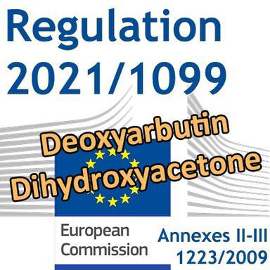 Règlement 2021/1099 : Interdiction de la Deoxyarbutin, restrictions pour la Dihydroxyacetone